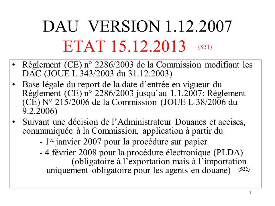 DAU VERSION 1.12.2007 ETAT 15.12.2013 (S51) Règlement (CE) n° 2286/2003 de la Commission modifiant les DAC (JOUE L 343/2003 du 31.12.2003)