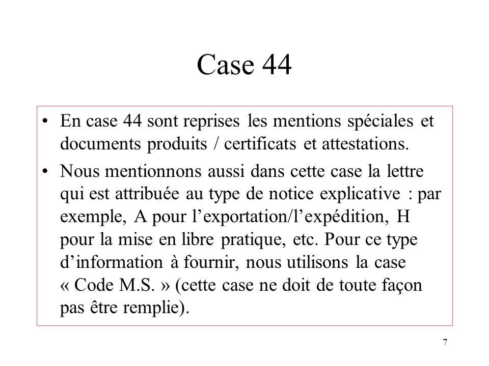 Case 44 En case 44 sont reprises les mentions spéciales et documents produits / certificats et attestations.