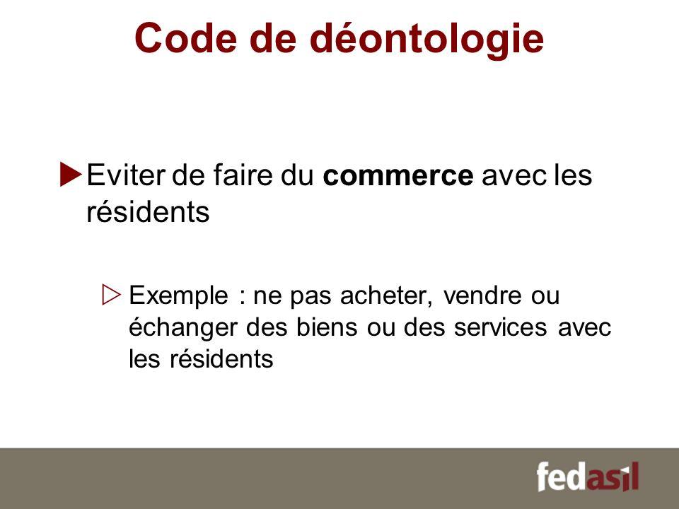 Code de déontologie Eviter de faire du commerce avec les résidents