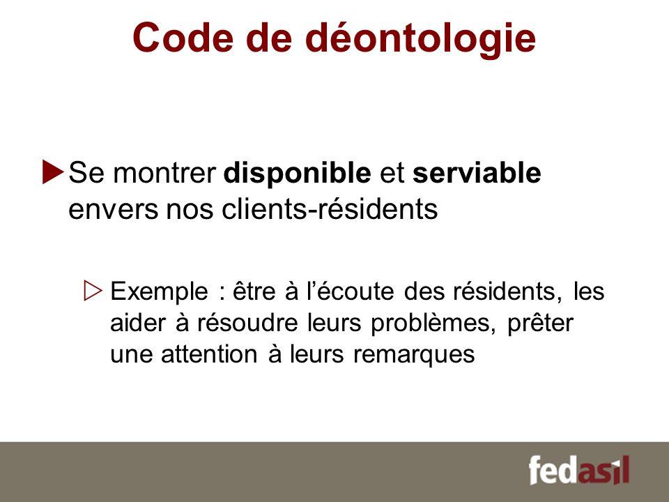 Code de déontologie Se montrer disponible et serviable envers nos clients-résidents.