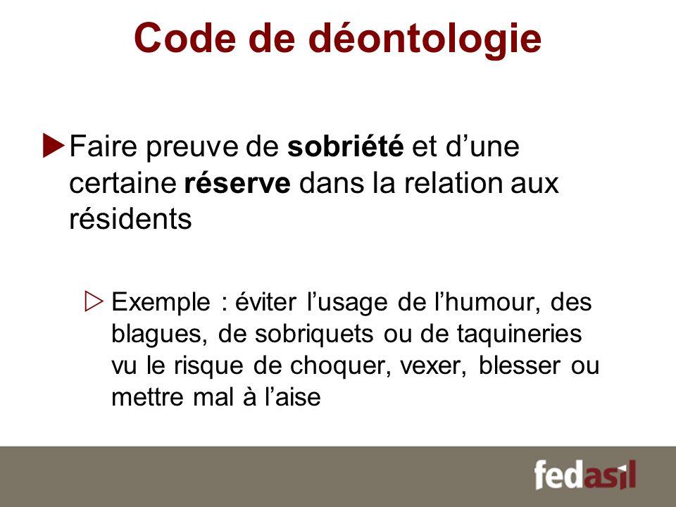 Code de déontologie Faire preuve de sobriété et d'une certaine réserve dans la relation aux résidents.