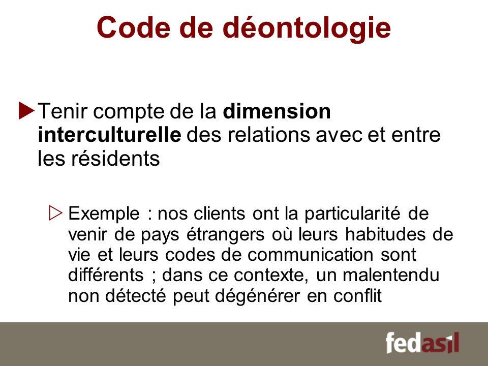 Code de déontologie Tenir compte de la dimension interculturelle des relations avec et entre les résidents.
