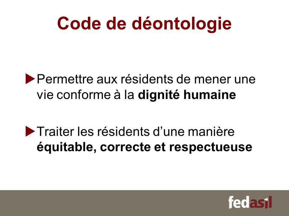 Code de déontologie Permettre aux résidents de mener une vie conforme à la dignité humaine.