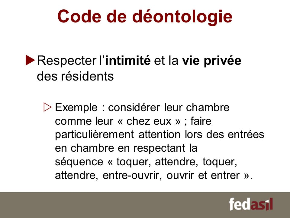 Code de déontologie Respecter l'intimité et la vie privée des résidents.