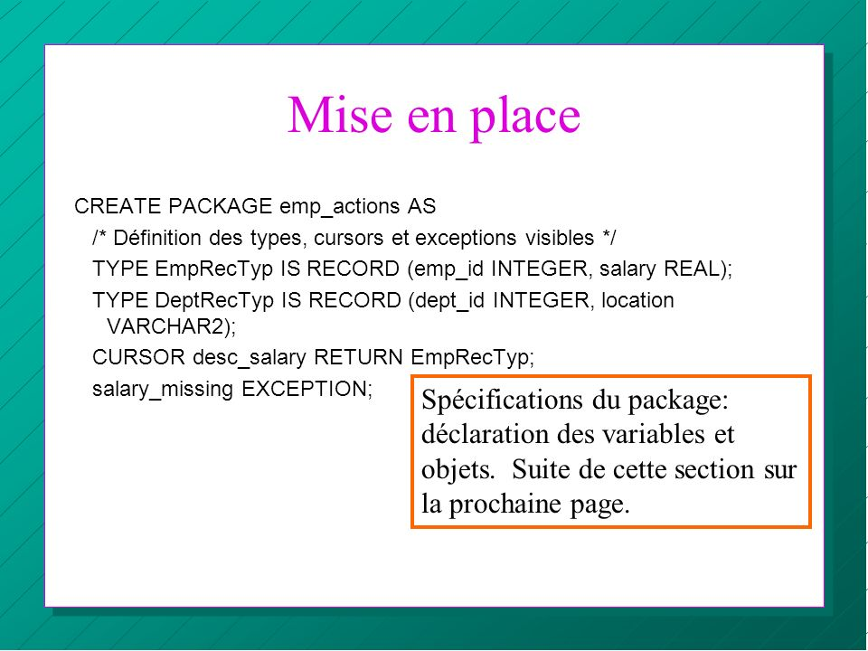 Mise en place CREATE PACKAGE emp_actions AS. /* Définition des types, cursors et exceptions visibles */