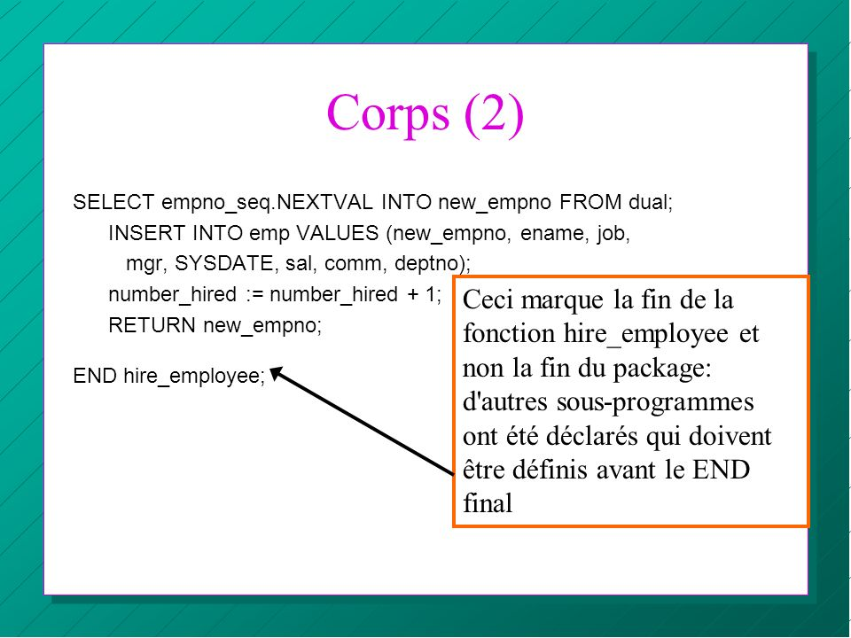 Corps (2) SELECT empno_seq.NEXTVAL INTO new_empno FROM dual; INSERT INTO emp VALUES (new_empno, ename, job,