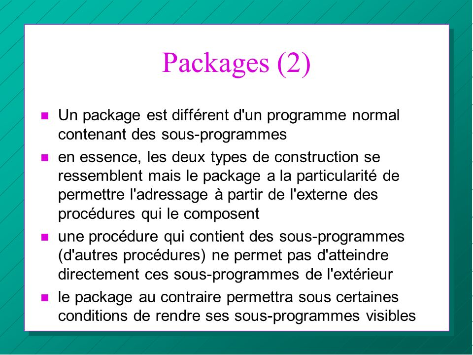 Packages (2) Un package est différent d un programme normal contenant des sous-programmes.