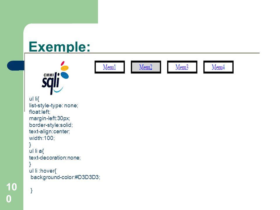 Exemple: ul li{ list-style-type: none; float:left; margin-left:30px;