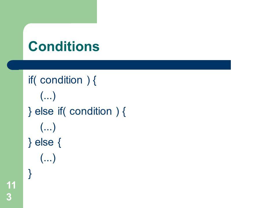 Conditions if( condition ) { (...) } else if( condition ) { } else { }