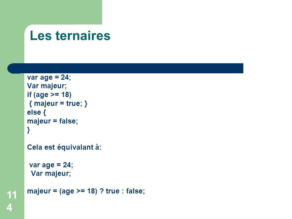 Les ternaires var age = 24; Var majeur; if (age >= 18)