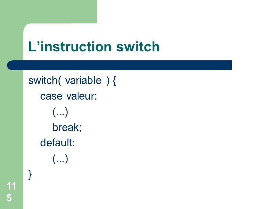 L'instruction switch switch( variable ) { case valeur: (...) break;