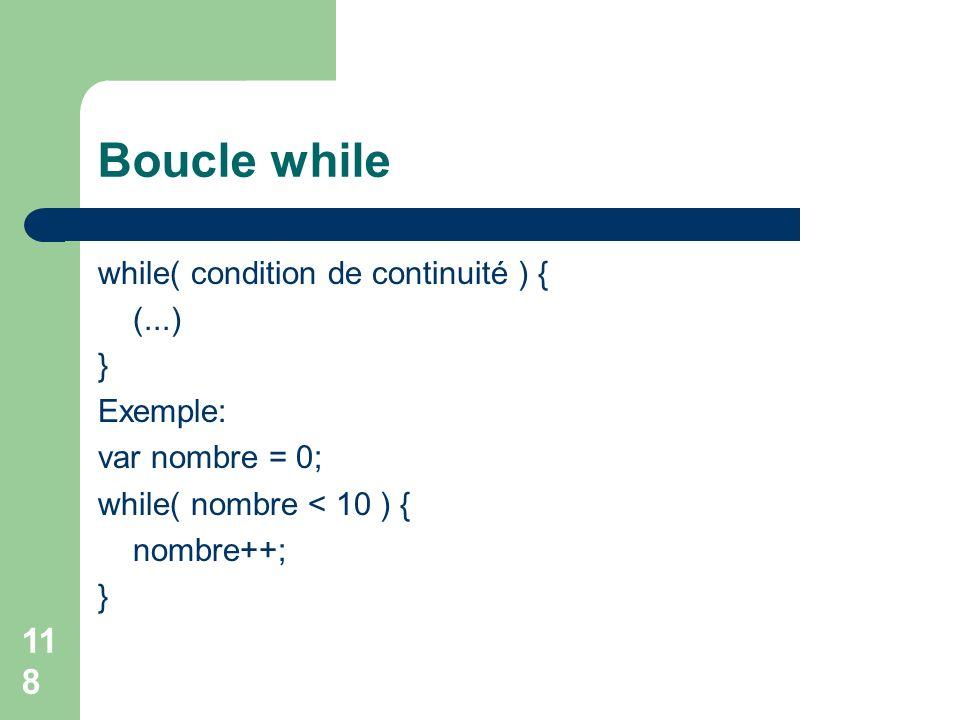 Boucle while while( condition de continuité ) { (...) } Exemple: