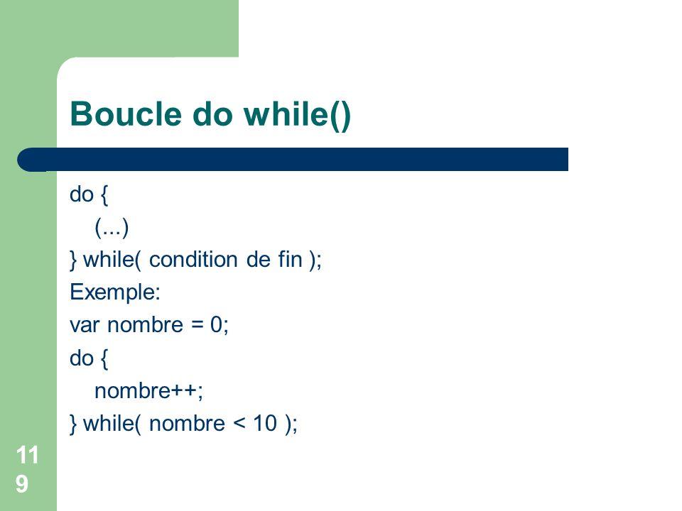 Boucle do while() do { (...) } while( condition de fin ); Exemple: