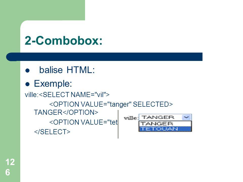 2-Combobox: balise HTML: Exemple: ville:<SELECT NAME= vil >