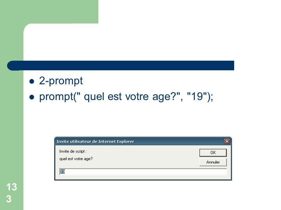 2-prompt prompt( quel est votre age , 19 );