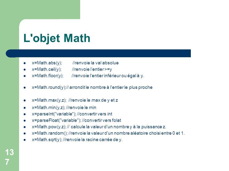 L objet Math x=Math.abs(y); //renvoie la val absolue