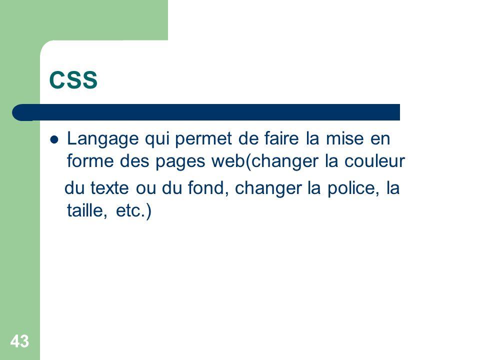 CSS Langage qui permet de faire la mise en forme des pages web(changer la couleur.