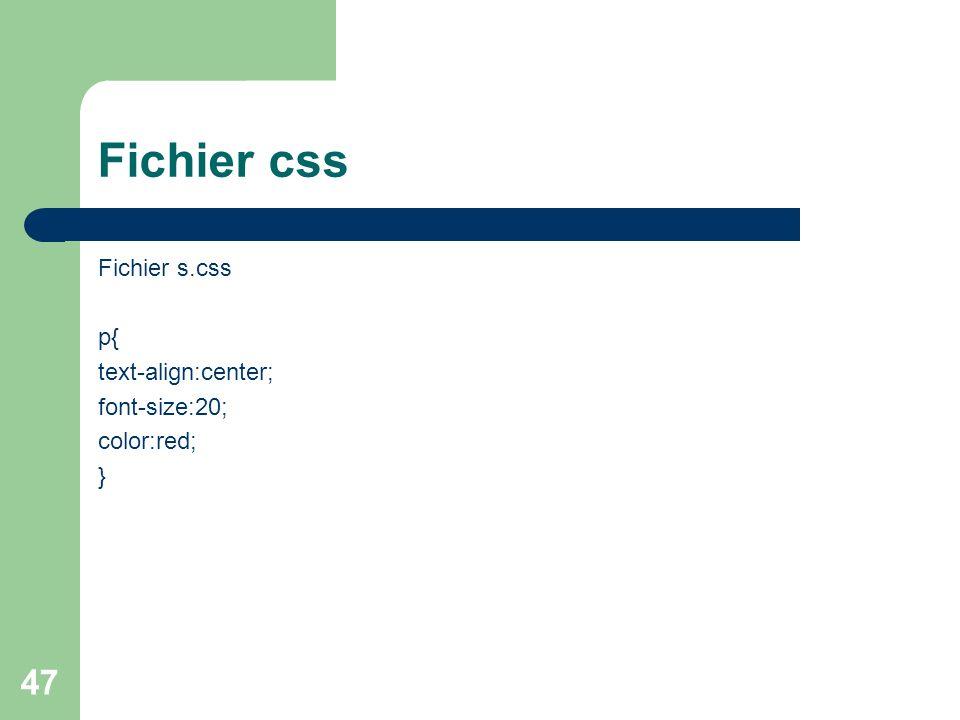 Fichier css Fichier s.css p{ text-align:center; font-size:20;