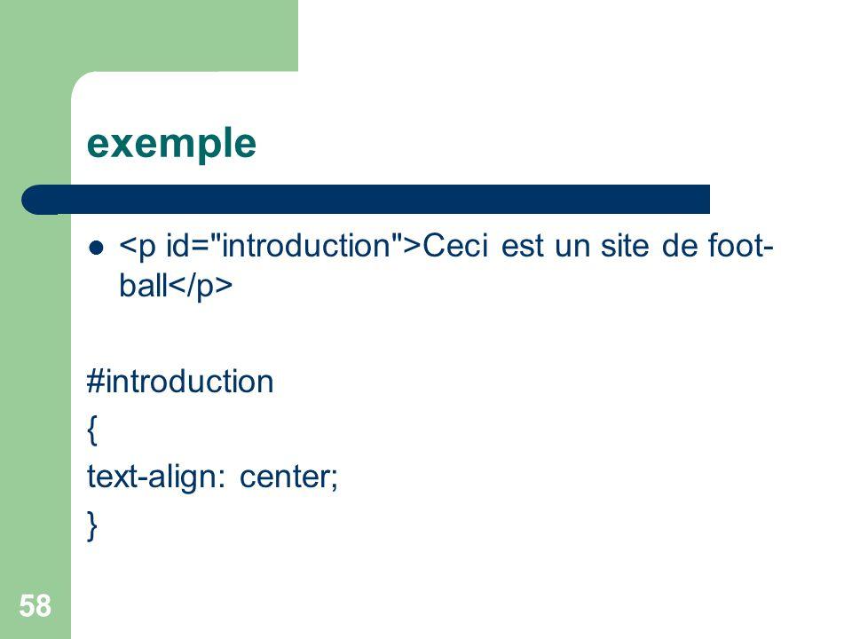 exemple <p id= introduction >Ceci est un site de foot-ball</p> #introduction. { text-align: center;