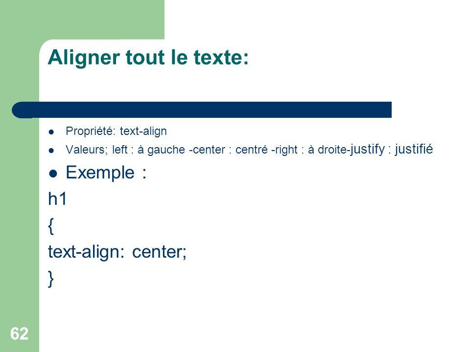Aligner tout le texte: Exemple : h1 { text-align: center; }