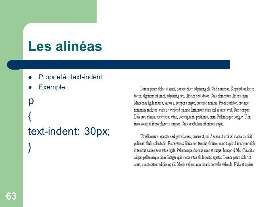 Les alinéas Propriété: text-indent Exemple : p { text-indent: 30px; }