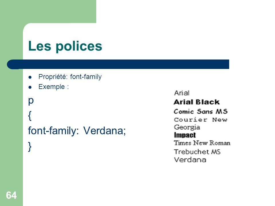 Les polices p { font-family: Verdana; } Propriété: font-family