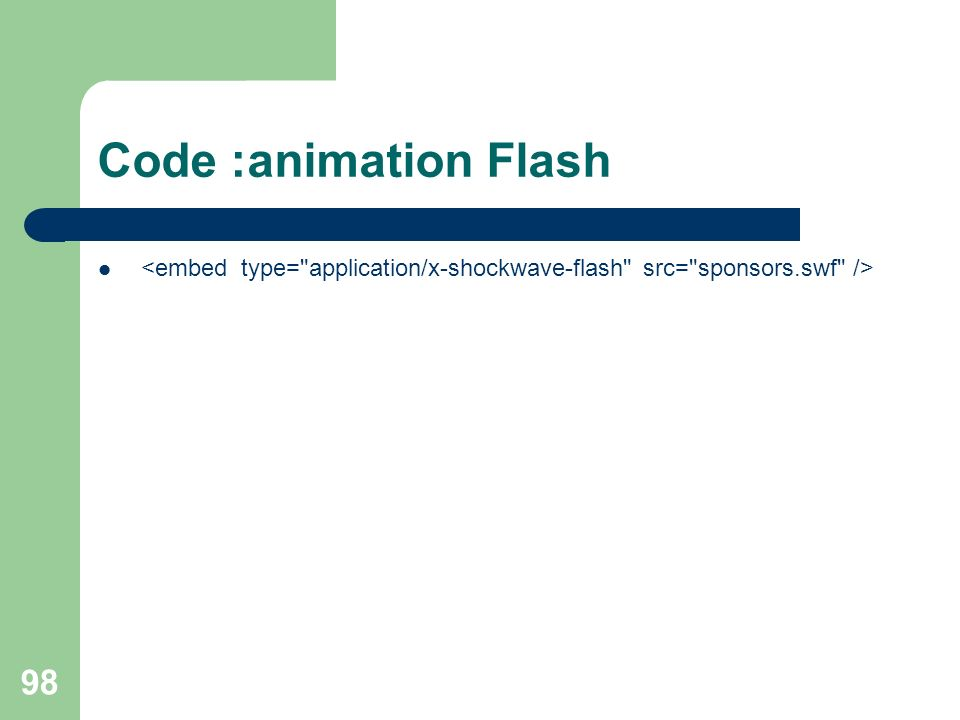 Code :animation Flash <embed type= application/x-shockwave-flash src= sponsors.swf />