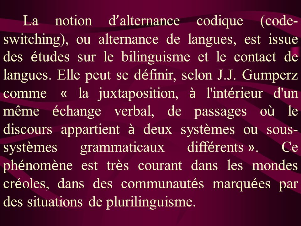 La notion d'alternance codique (code-switching), ou alternance de langues, est issue des études sur le bilinguisme et le contact de langues.