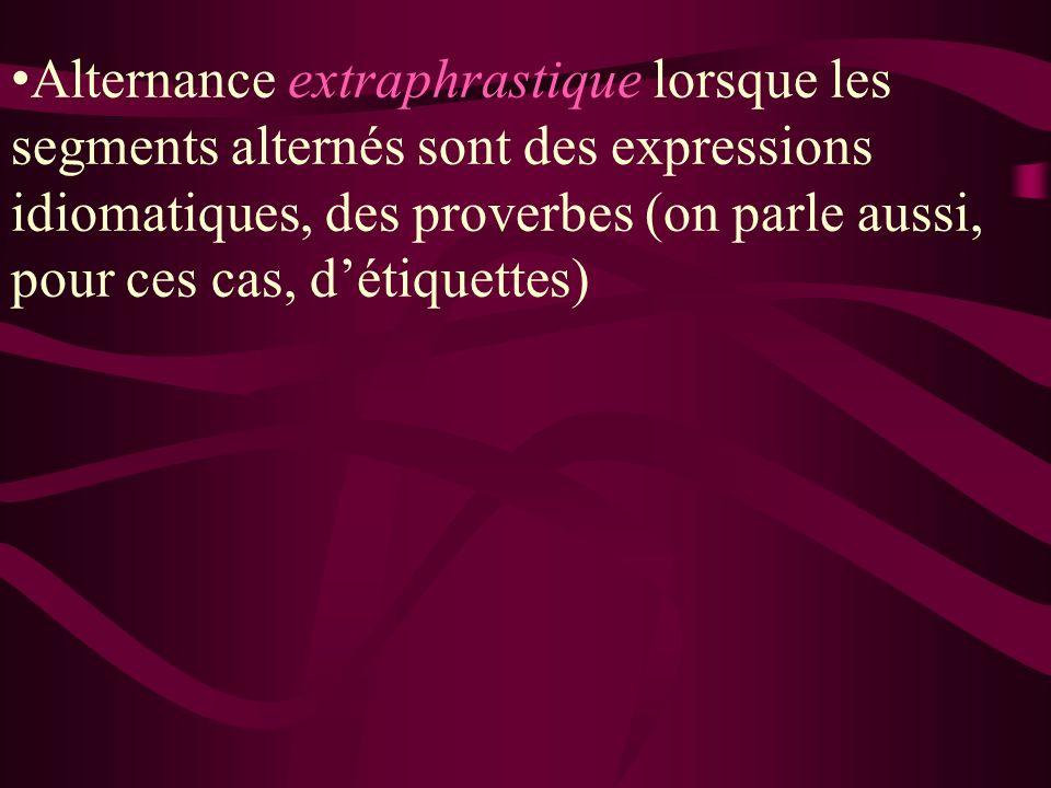 Alternance extraphrastique lorsque les segments alternés sont des expressions idiomatiques, des proverbes (on parle aussi, pour ces cas, d'étiquettes)