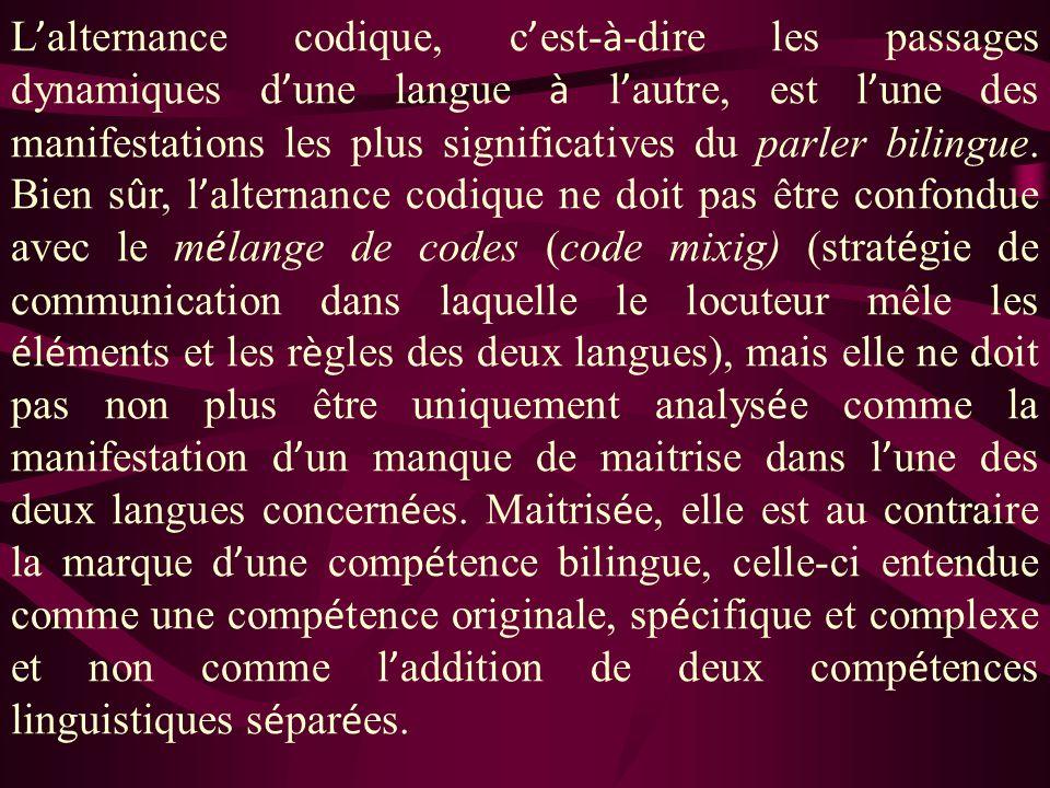 L'alternance codique, c'est-à-dire les passages dynamiques d'une langue à l'autre, est l'une des manifestations les plus significatives du parler bilingue.