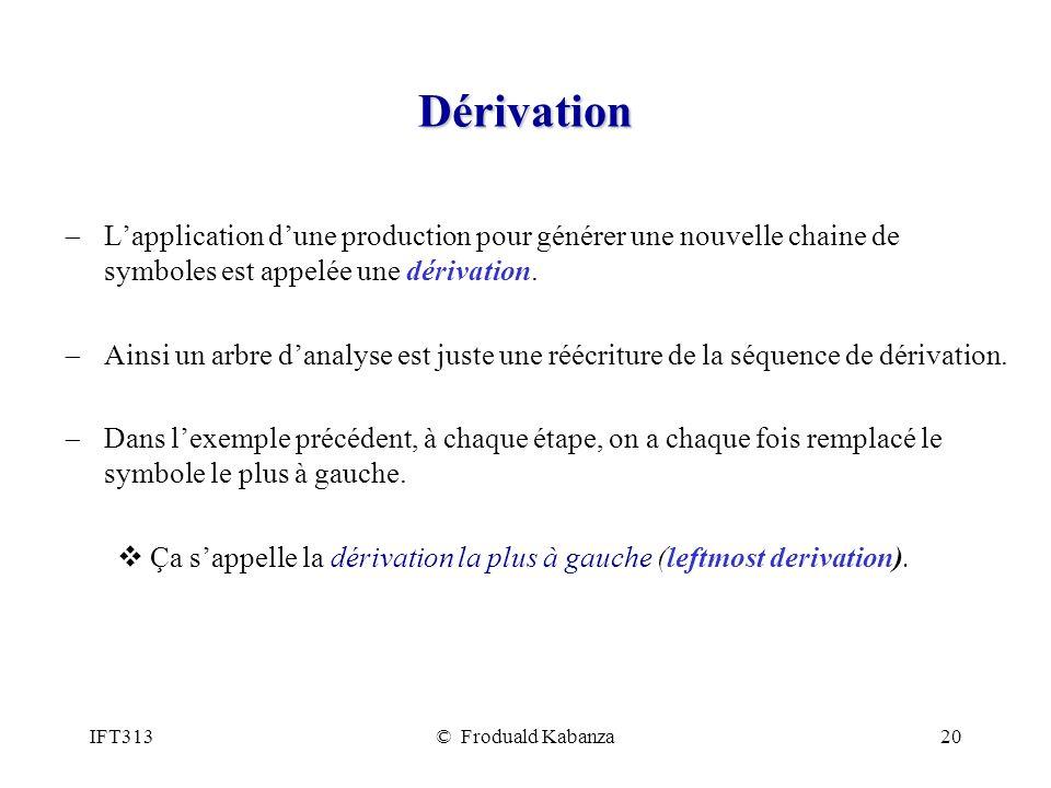 Dérivation L'application d'une production pour générer une nouvelle chaine de symboles est appelée une dérivation.
