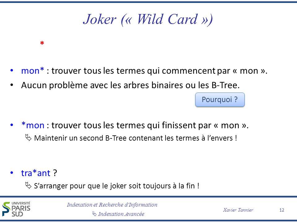 Joker (« Wild Card ») * mon* : trouver tous les termes qui commencent par « mon ». Aucun problème avec les arbres binaires ou les B-Tree.