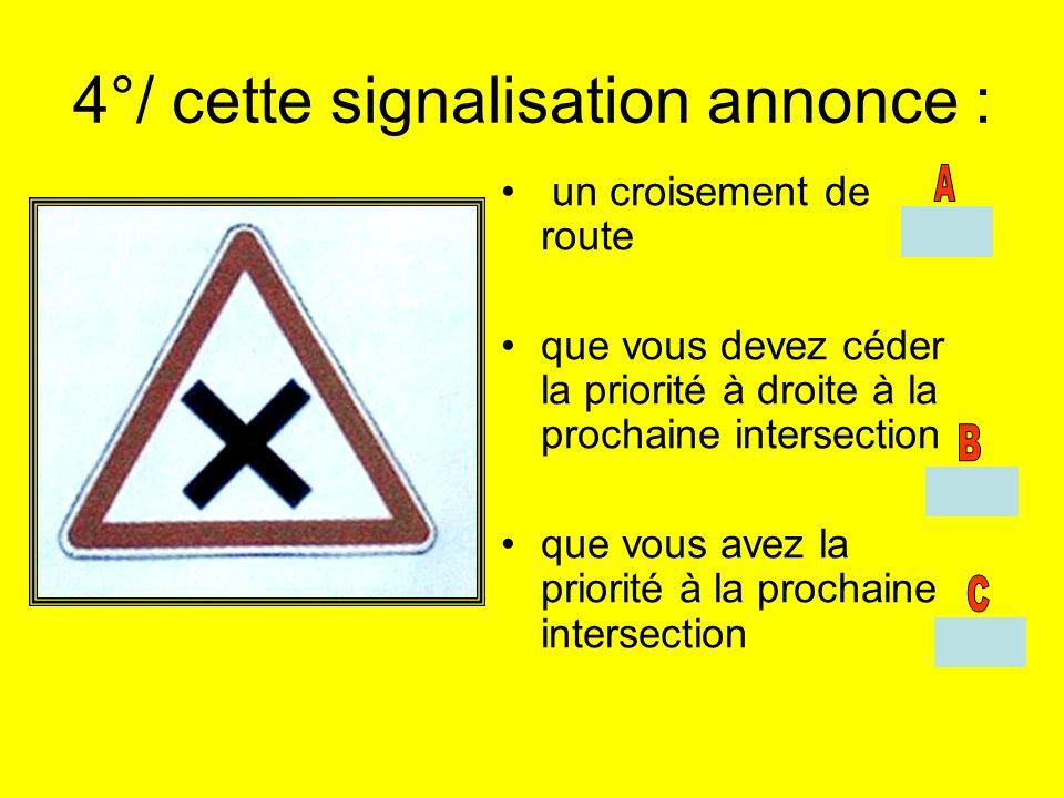 4°/ cette signalisation annonce :