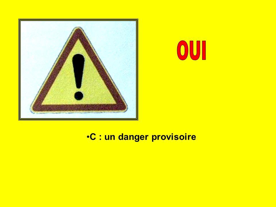 OUI C : un danger provisoire