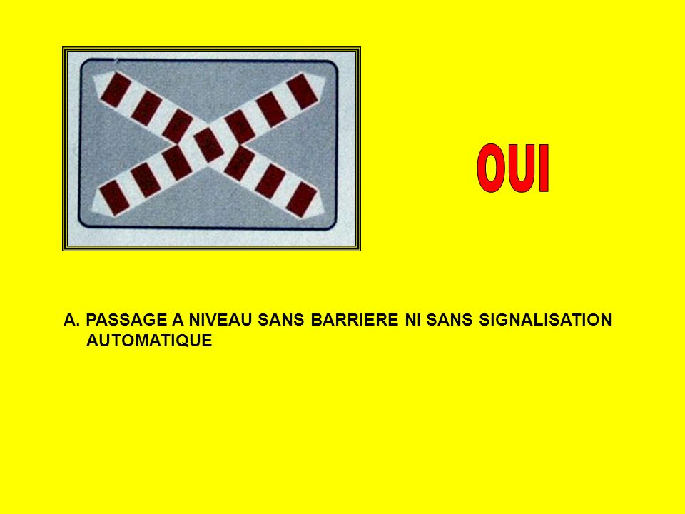 OUI A. PASSAGE A NIVEAU SANS BARRIERE NI SANS SIGNALISATION