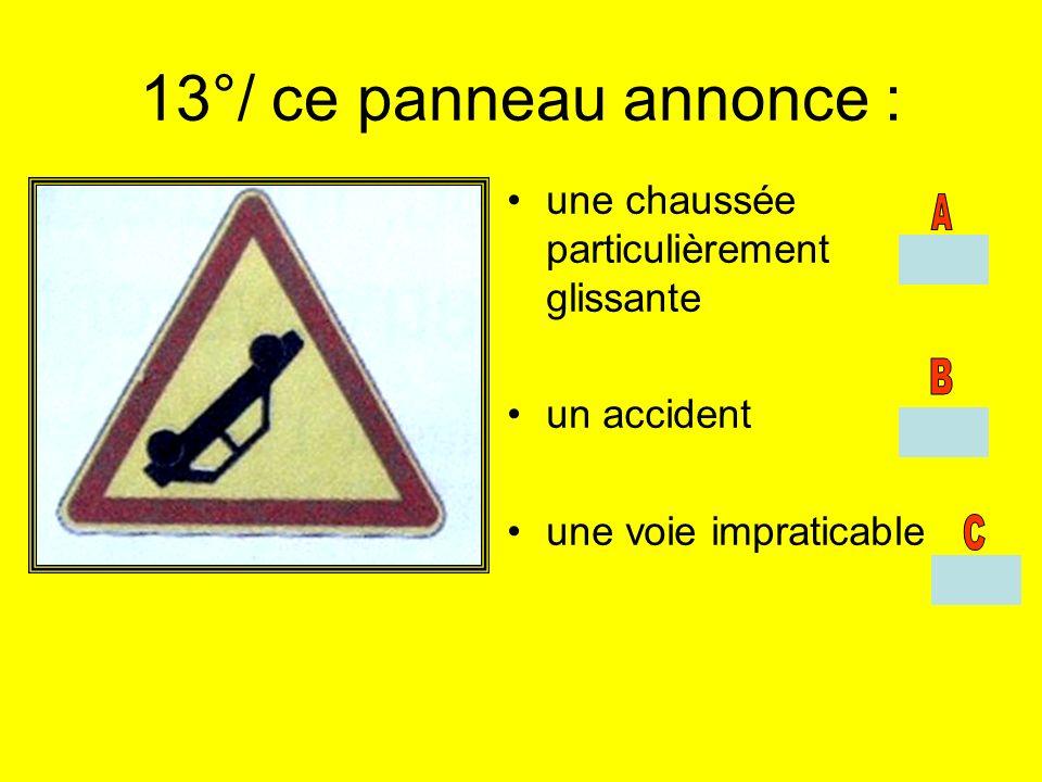 13°/ ce panneau annonce : une chaussée particulièrement glissante