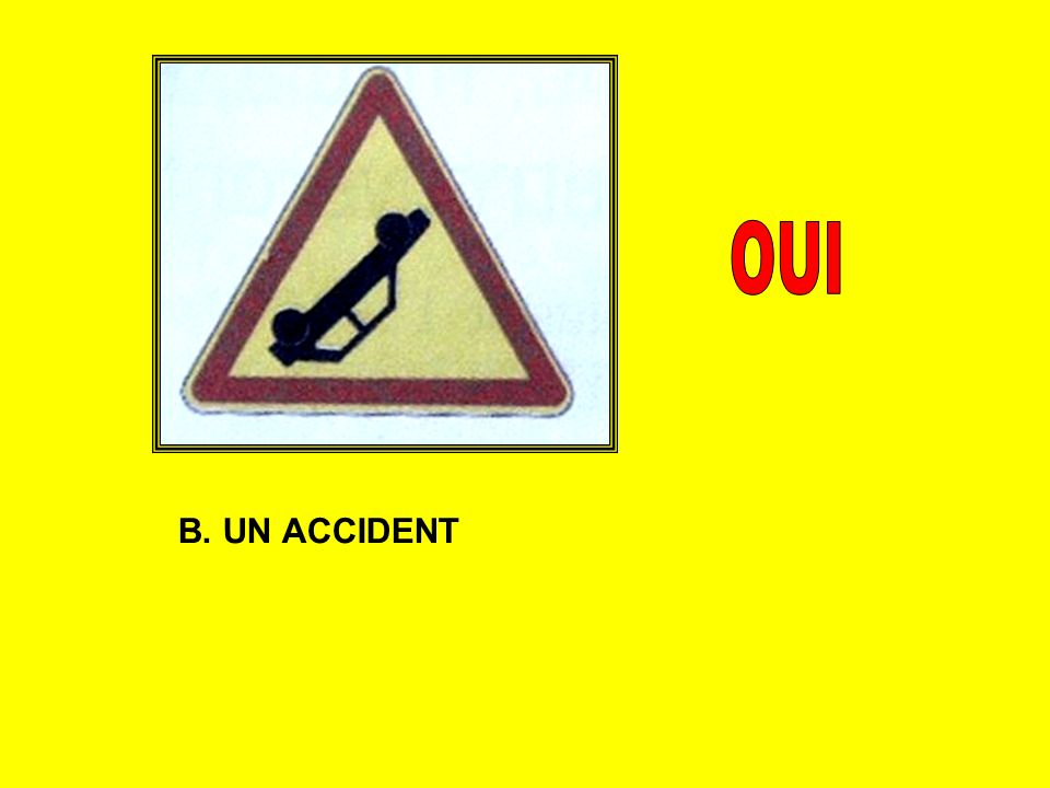 OUI B. UN ACCIDENT