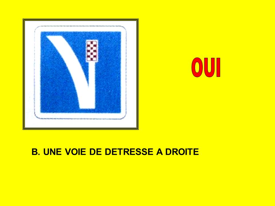 OUI B. UNE VOIE DE DETRESSE A DROITE