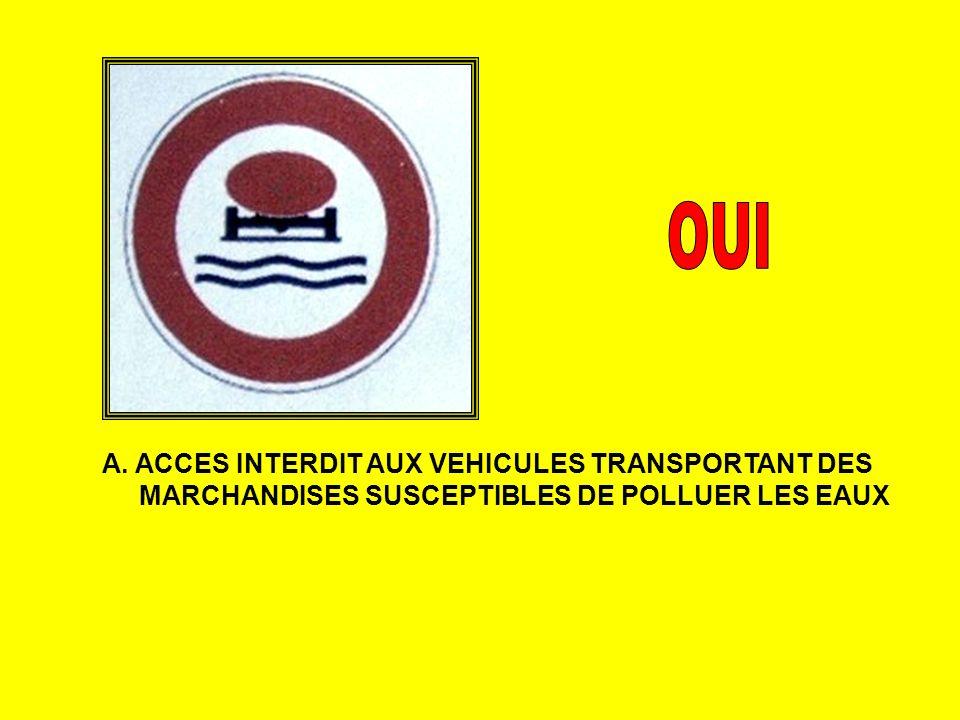 OUI A. ACCES INTERDIT AUX VEHICULES TRANSPORTANT DES