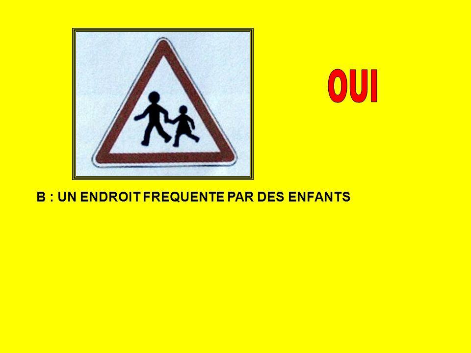 OUI B : UN ENDROIT FREQUENTE PAR DES ENFANTS