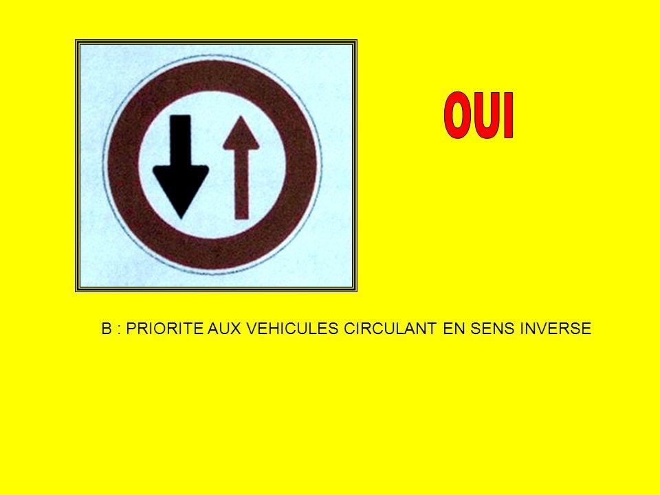 OUI B : PRIORITE AUX VEHICULES CIRCULANT EN SENS INVERSE