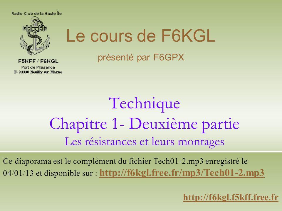Le cours de F6KGL présenté par F6GPX. Technique Chapitre 1- Deuxième partie Les résistances et leurs montages.