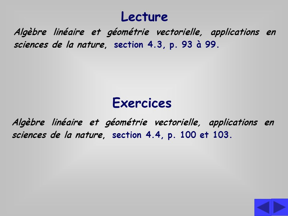 Lecture Algèbre linéaire et géométrie vectorielle, applications en sciences de la nature, section 4.3, p. 93 à 99.