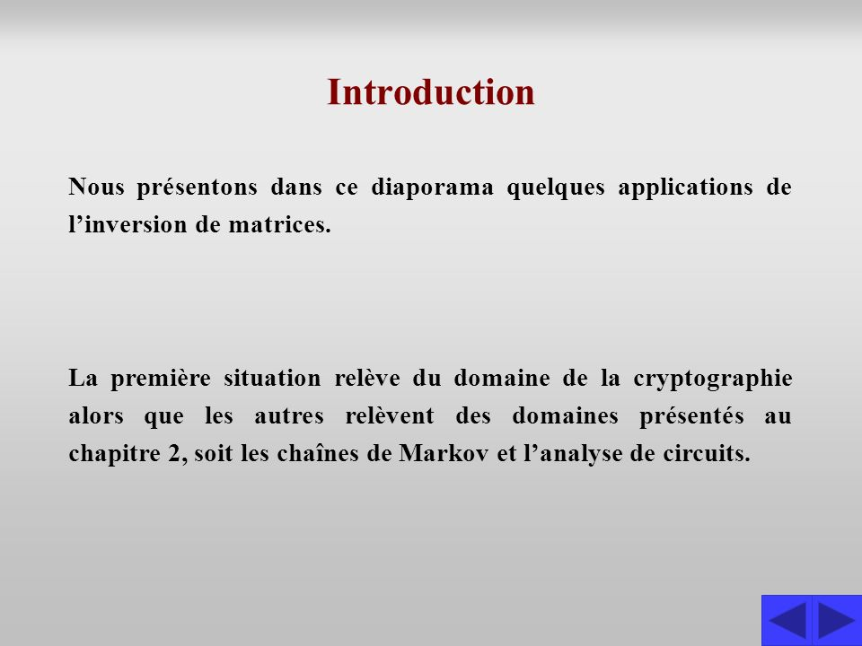 Introduction Nous présentons dans ce diaporama quelques applications de l'inversion de matrices.