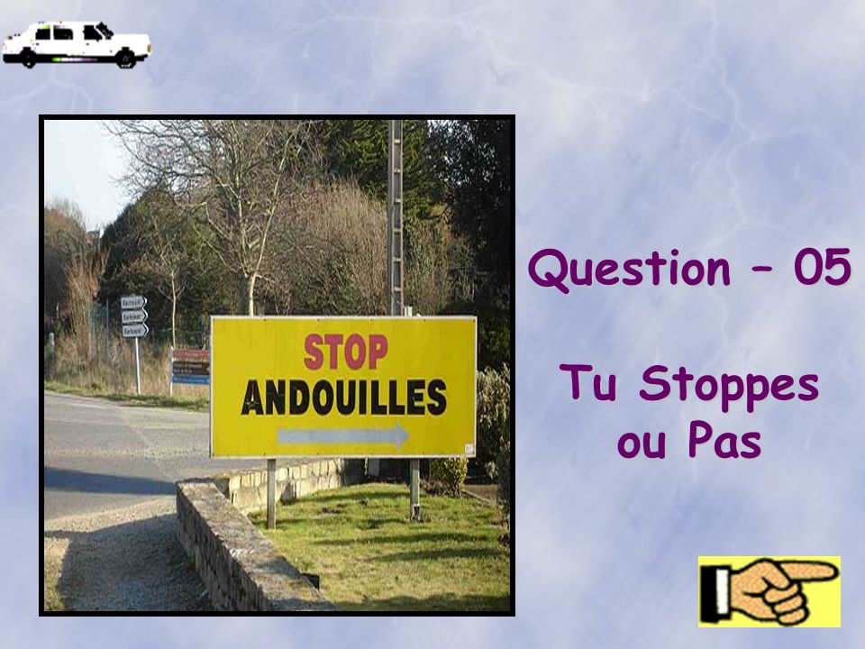 Question – 05 Tu Stoppes ou Pas