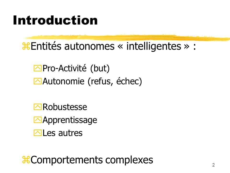 Introduction Entités autonomes « intelligentes » :