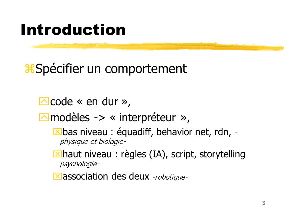 Introduction Spécifier un comportement code « en dur »,