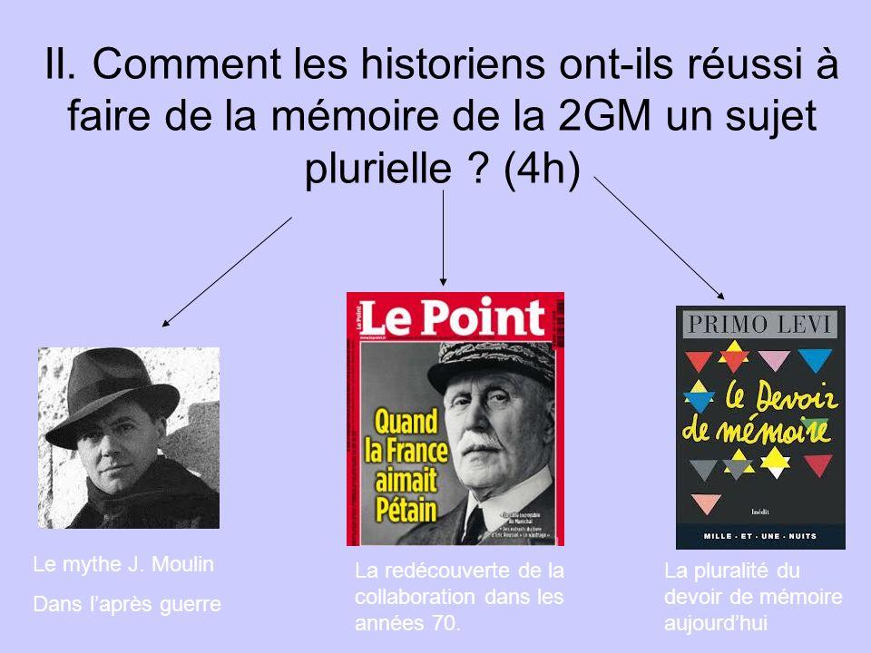 II. Comment les historiens ont-ils réussi à faire de la mémoire de la 2GM un sujet plurielle (4h)