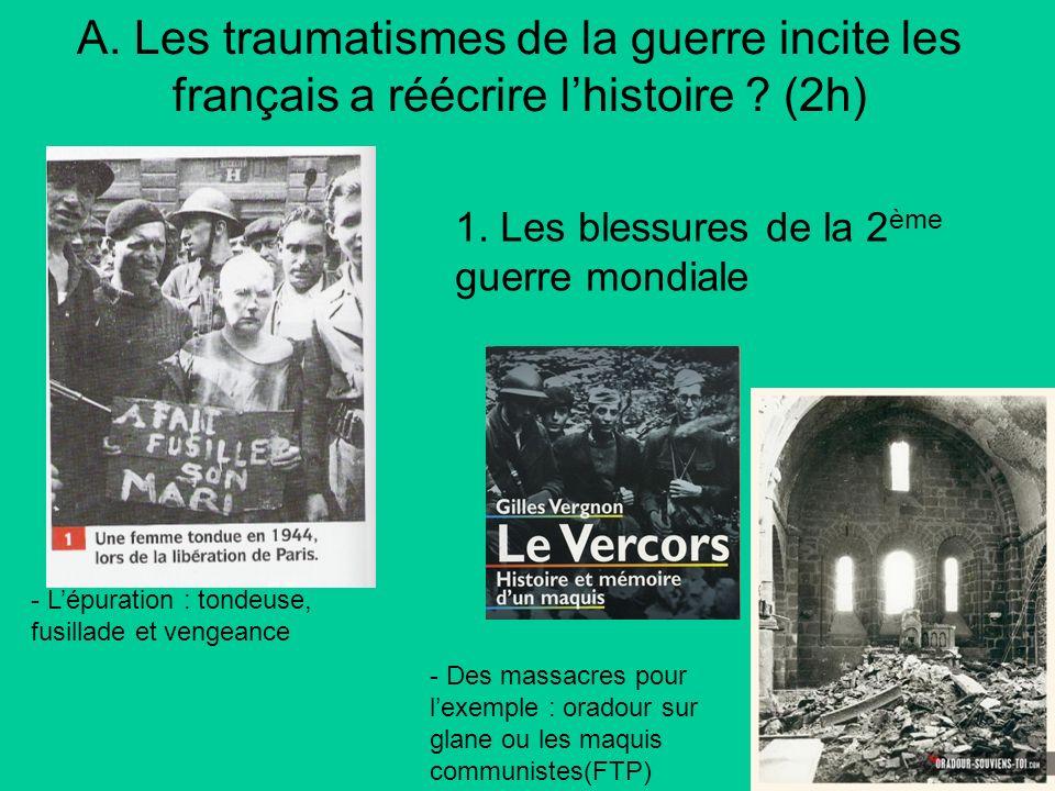 A. Les traumatismes de la guerre incite les français a réécrire l'histoire (2h)