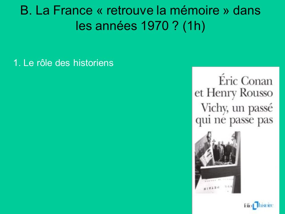 B. La France « retrouve la mémoire » dans les années 1970 (1h)